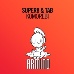 """Komorebi"" (Original Mix) by Super8 & Tab From Mixshow 159"